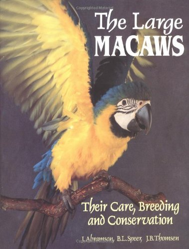 The Large Macaws: Their Care, Breeding, and Conservation by Joanne Abramson (1996-04-01)