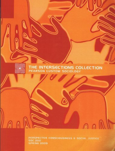 The Intersections Collection Pearson Custom Sociology (Perspective consciousness & Social Justice)