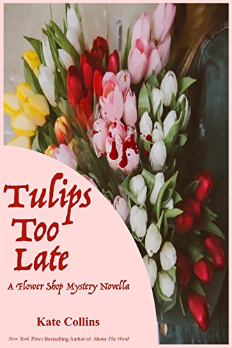 Tulips Too Late: A Flower Shop Mystery Novella by [Collins, Kate]