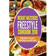 Weight Watchers Freestyle Cookbook 2018: The Ultimate Weight Watchers Freestyle Cookbook for the Entire Family, Awesome and Tasty Recipes