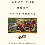 What the Body Remembers: A Novel | Shauna Singh Baldwin