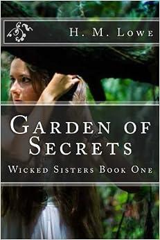Garden of Secrets (Wicked Sisters) (Volume 1) by H M Lowe (2015-11-07)