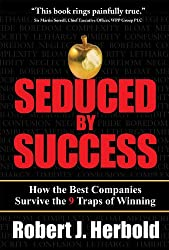 Seduced by Success: How the Best Companies Survive the 9 Traps of Winning: How the Best Companies Survive the 9 Traps of Winning
