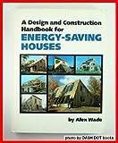 A Design and Construction Handbook for Energy Saving Houses, Alex Wade, 0878572759