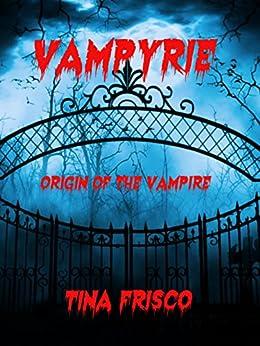 VAMPYRIE: Origin of the Vampire by [Frisco, Tina]