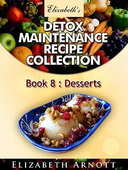 Detox Maintenance Recipe Collection Book 8: Desserts - 10 recipes (English Edition) de [Arnott, Elizabeth]