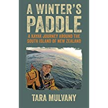 A Winter's Paddle: A kayak journey around the South Island of New Zealand