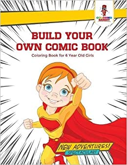 Build Your Own Comic Book Coloring Book For 6 Year Old Girls