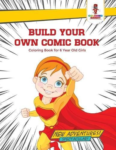 Download Build Your Own Comic Book : Coloring Book for 6 Year Old Girls pdf epub