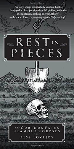 Rest in Pieces: The Curious Fates of Famous Corpses [Bess Lovejoy] (Tapa Blanda)