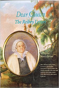 Dear Cousin: The Reibey Letters: Twenty-two letters of Mary Reibey, her children, and their descendants, 1792-1901