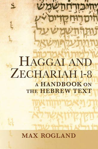 Haggai and Zechariah 1-8: A Handbook on the Hebrew Text (Baylor Handbook on the Hebrew Bible)