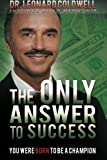 The Only Answer to Success, Dr Leonard Coldwell and Leonard Coldwell, 0982442866