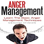 Anger Management: Learn the Basic Anger Management Techniques | Gregory Stinson