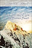 God's Journey of Love for the Human Heart, Elizabeth G. Crombie, 1606721135