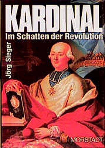 Kardinal im Schatten der Revolution: Der letzte Fürstbischof von Strassburg in den Wirren der Französischen Revolution am Oberrhein (Historische Zeitbilder)