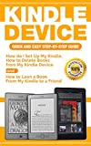 Kindle Device: Quick and Easy Step-by-Step Guide: How do I Set Up My Kindle, How to Delete Books from My Kindle Device and How to Loan a Book From My Kindle to a Friend