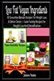 img - for Low Fat Vegan Ingredients: 90 Smoothie Blender Recipes For Weight Loss & Detox Clense + Juice Fasting Recipes For Weight Loss And Detoxification book / textbook / text book