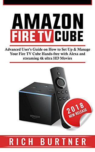Amazon Fire TV Cube: Advanced User's Guide on How to Set Up & Manage Your Fire TV Cube Hands-free with...