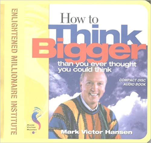 Mark Victor Hansen - How To Think Bigger