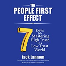 The People First Effect: 7 Keys for Mastering High Trust in a Low Trust World Audiobook by Sir Olaf Halvorssen, Jack Lannom Narrated by Jeff Cummings