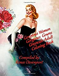 Gorgeous Women Gorgeous Gowns Grayscale Adult Coloring Book