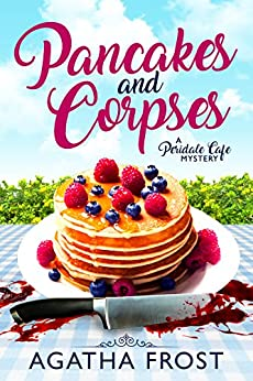 Pancakes and Corpses (Peridale Cafe Cozy Mystery Book 1) by [Frost, Agatha]