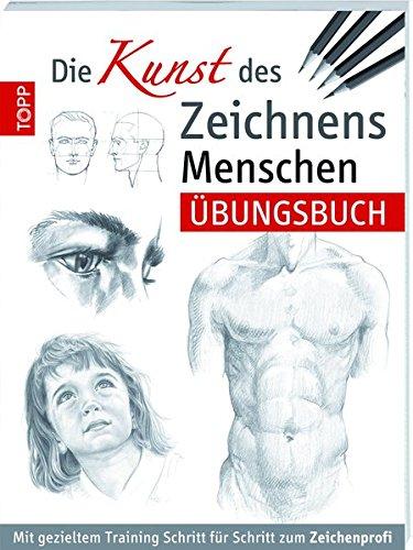 Die Kunst des Zeichnens - Menschen Übungsbuch: Mit gezieltem Training Schritt für Schritt zum Zeichenprofi