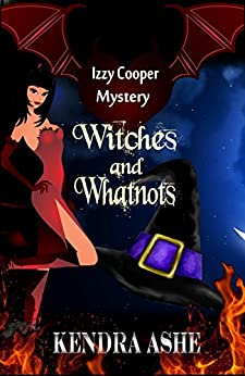 Witches and Whatnots: An Izzy Cooper Novel by [Ashe, Kendra]