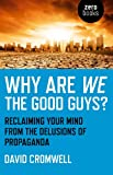 Book Cover for Why Are We The Good Guys?: Reclaiming Your Mind From The Delusions Of Propaganda