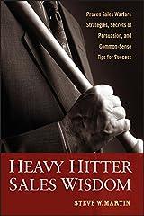 Heavy Hitter Sales Wisdom: Proven Sales Warfare Strategies, Secrets of Persuasion, and Common-Sense Tips for Success Hardcover