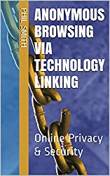 Anonymous Browsing Via Technology Linking: Online Privacy & Security (English Edition)