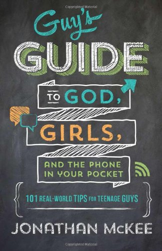 The Guy's Guide to God, Girls, and the Phone in Your Pocket: