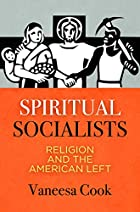Spiritual Socialists: Religion and the American Left