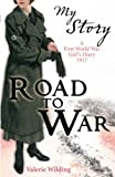 Road to War - a First World War Girl's Diary 1916 - 1917 (My Story)