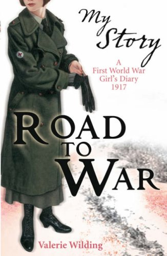 Road to War: A First World War Girl's Diary, 1916-1917 (My Story)