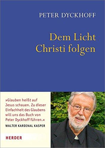 Dem Licht Christi folgen: Inspirationen für ein christliches Leben