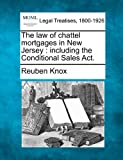 The law of chattel mortgages in New Jersey: including the Conditional Sales Act.