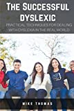 The Successful Dyslexic: Practical Techniques For Dealing with Dyslexia in the Real World