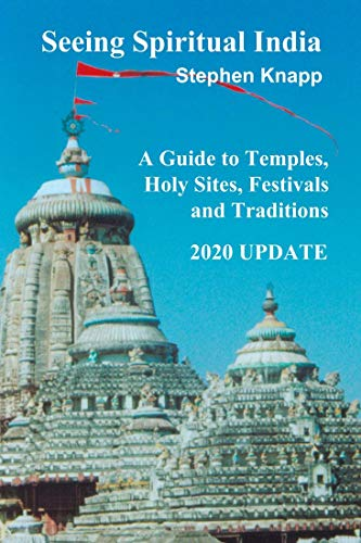 Seeing Spiritual India: A Guide to Temples, Holy Sites, Festivals and Traditions:
