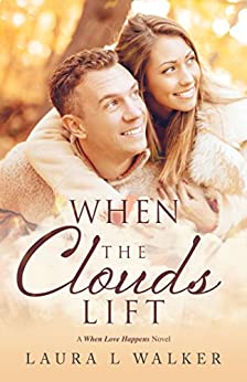 When the Clouds Lift (When Love Happens Book 1) by [Walker, Laura L.]