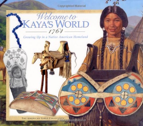 Welcome to Kaya's World 1764: Growing Up in a Native American Homeland (American Girl Collection)