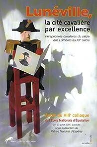 Lunéville, la cité cavalière par excellence par Patrice Franchet d'Espèrey