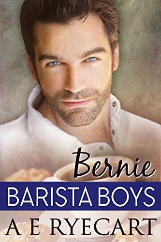 Bernie, Barista Boys Contemporary Gay Romance by [Ryecart, A E]