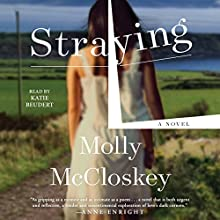 Straying: A Novel Audiobook by Molly McCloskey Narrated by Katie Beudert
