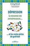Dépression : Le mensonge des antidépresseurs et les vraies pistes de guérison