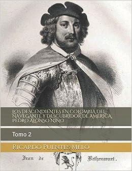LOS DESCENDIENTES EN COLOMBIA DEL NAVEGANTE Y DESCUBRIDOR DE AMÉRICA, PEDRO ALONSO NIÑO: Tomo 2 (Spanish Edition)