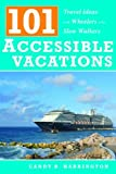 [101 Accessible Vacations: Travel Ideas for Wheelers and Slow Walkers] [By: Harrington, Candy] [November, 2007]