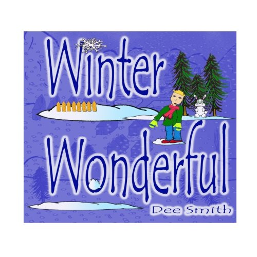 Winter Wonderful: A Winter Rhyming Picture Book for Kids about Winter sights, Winter Wonder and Winter delight on a snow filled day.