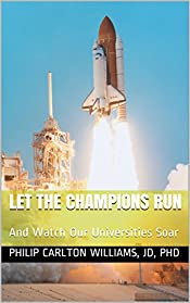 Let the Champions Run: And Watch Our Universities Soar (The Plight of Higher Education in the United States Book 3)